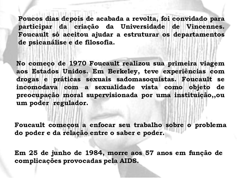 Poucos dias depois de acabada a revolta, foi convidado para participar da criação da Universidade de Vincennes. Foucault só aceitou ajudar a estruturar os departamentos de psicanálise e de filosofia.