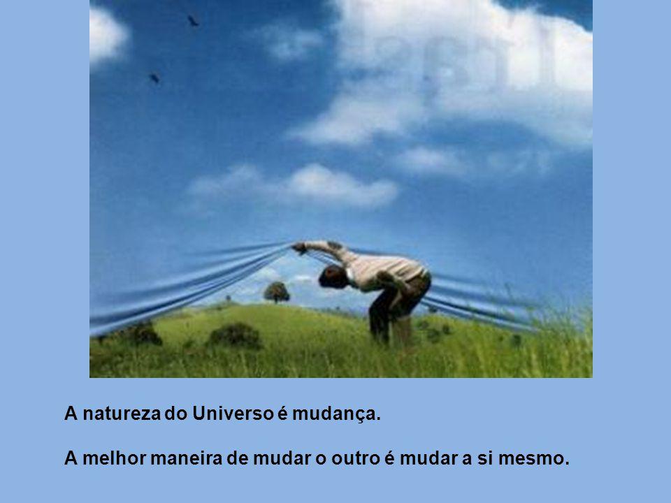 A natureza do Universo é mudança.