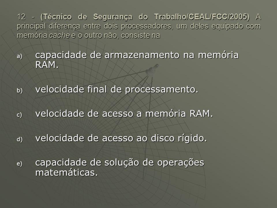 capacidade de armazenamento na memória RAM.