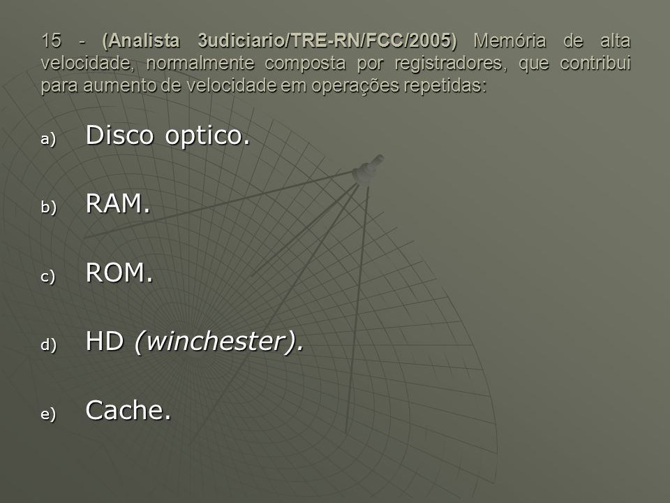 Disco optico. RAM. ROM. HD (winchester). Cache.