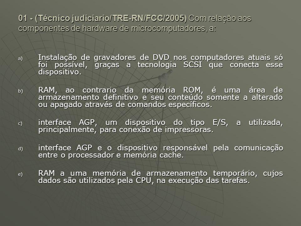01 - (Técnico judiciario/TRE-RN/FCC/2005) Com relação aos componentes de hardware de microcomputadores, a: