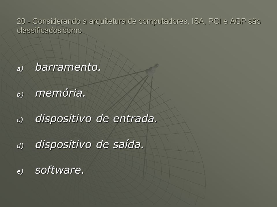 dispositivo de entrada. dispositivo de saída. software.