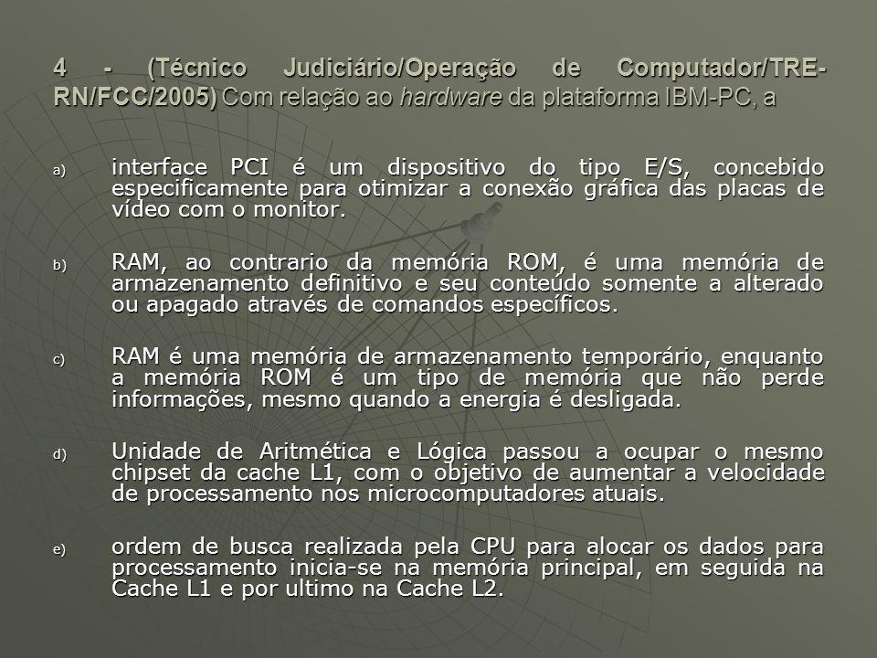 4 - (Técnico Judiciário/Operação de Computador/TRE-RN/FCC/2005) Com relação ao hardware da plataforma IBM-PC, a