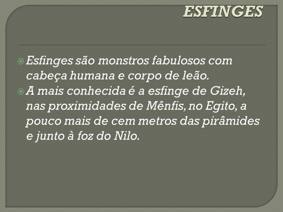 ESFINGES Esfinges são monstros fabulosos com cabeça humana e corpo de leão.
