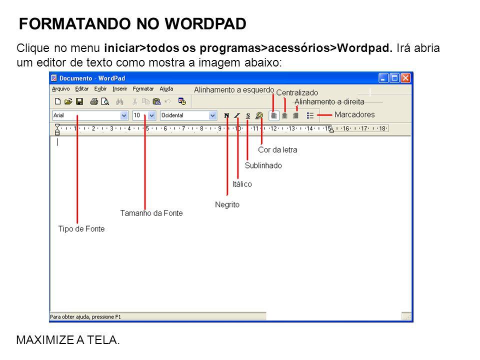 FORMATANDO NO WORDPAD Clique no menu iniciar>todos os programas>acessórios>Wordpad. Irá abria um editor de texto como mostra a imagem abaixo: