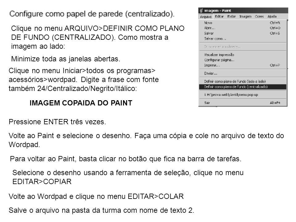Clique no menu ARQUIVO>DEFINIR COMO PLANO DE FUNDO (CENTRALIZADO)
