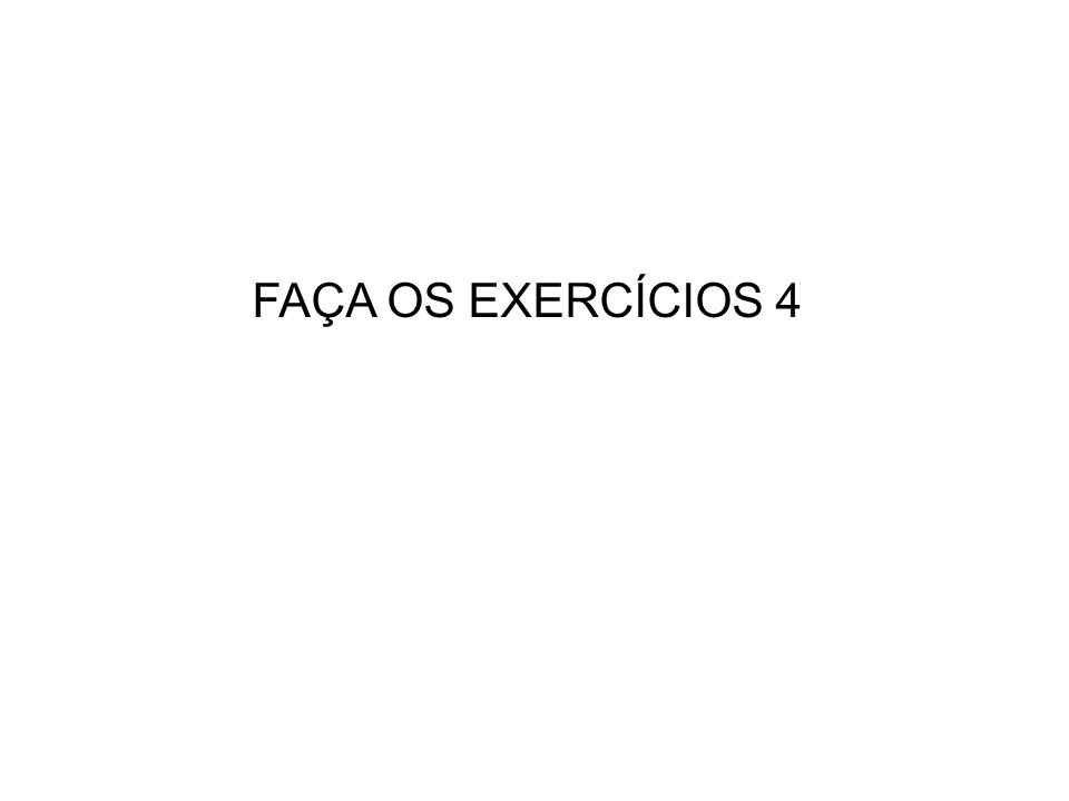 FAÇA OS EXERCÍCIOS 4