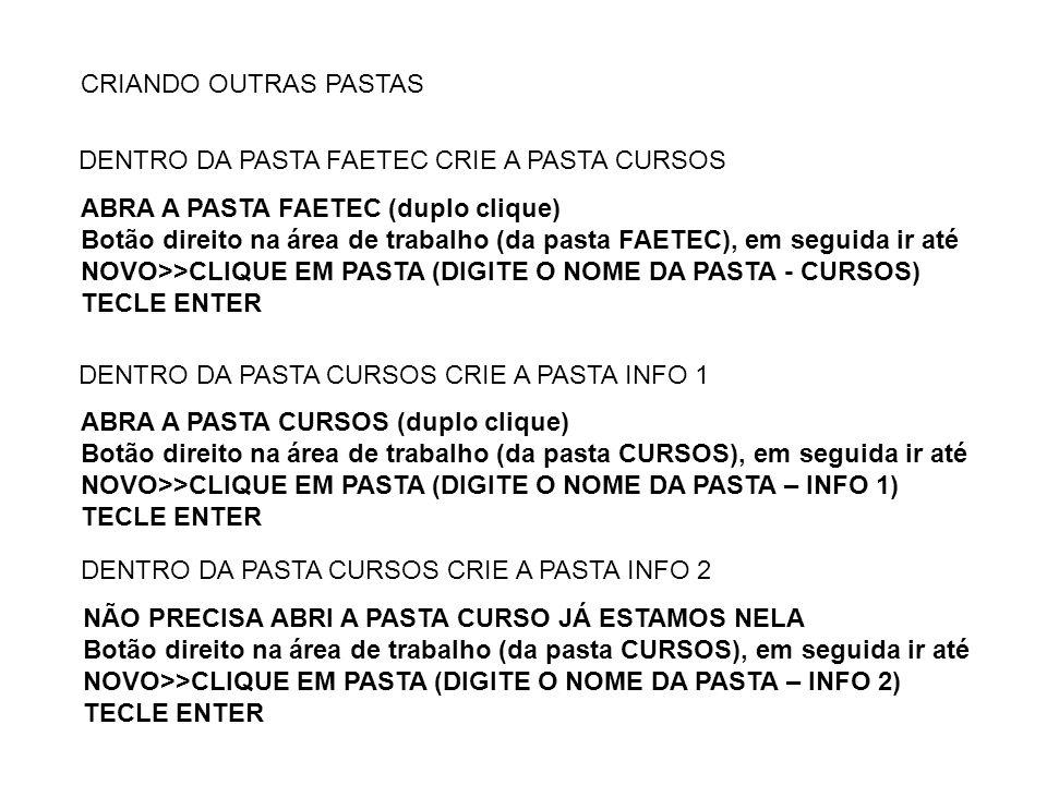 CRIANDO OUTRAS PASTAS DENTRO DA PASTA FAETEC CRIE A PASTA CURSOS. ABRA A PASTA FAETEC (duplo clique)