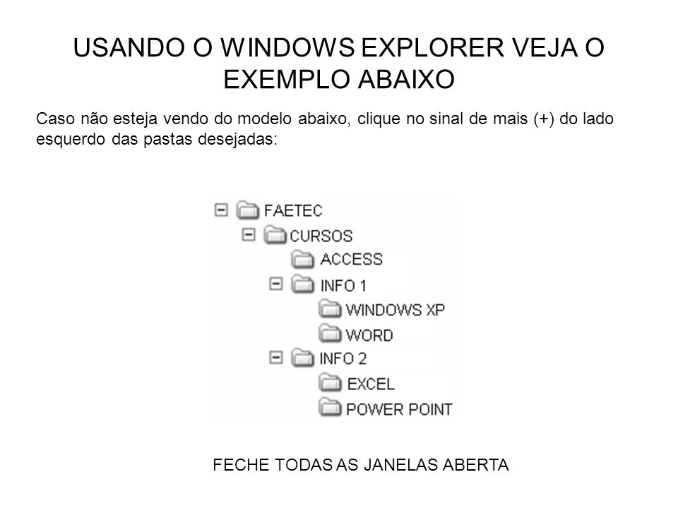 USANDO O WINDOWS EXPLORER VEJA O EXEMPLO ABAIXO