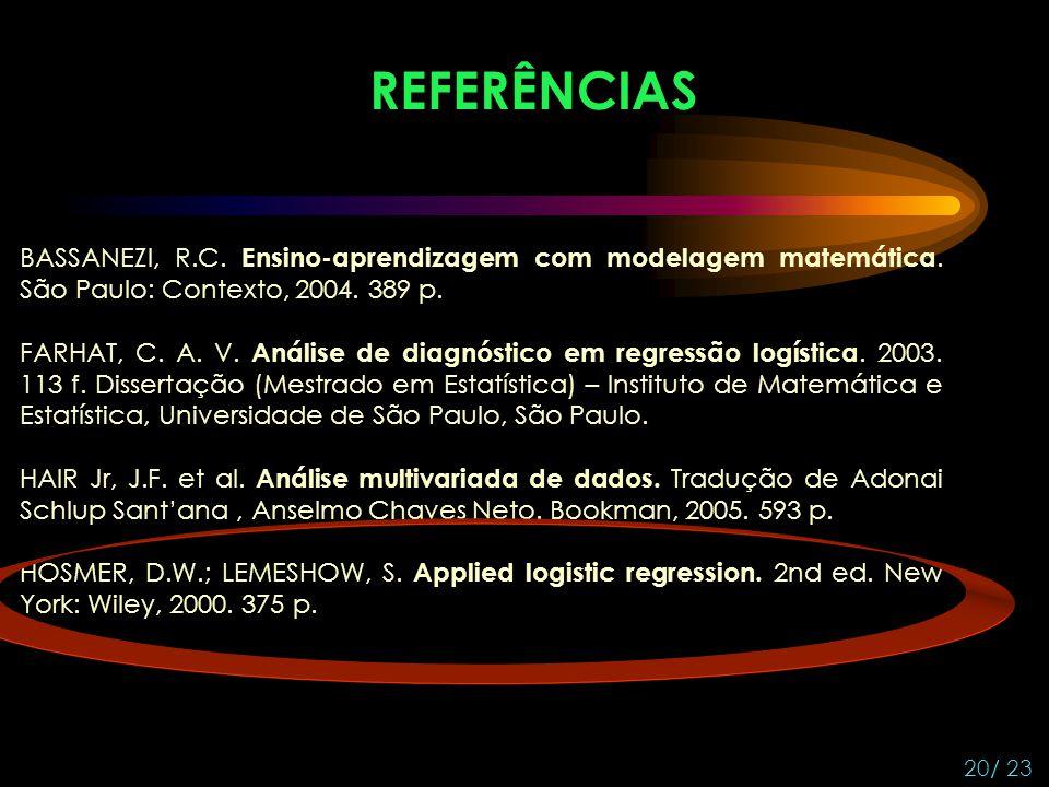 REFERÊNCIAS BASSANEZI, R.C. Ensino-aprendizagem com modelagem matemática. São Paulo: Contexto, 2004. 389 p.
