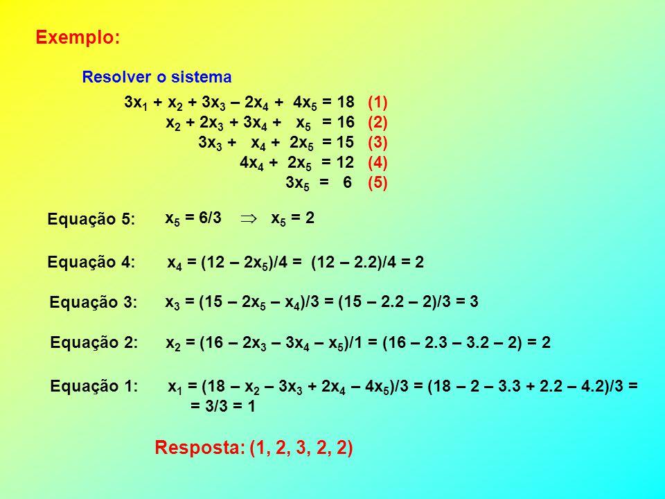Exemplo: Resposta: (1, 2, 3, 2, 2) Resolver o sistema