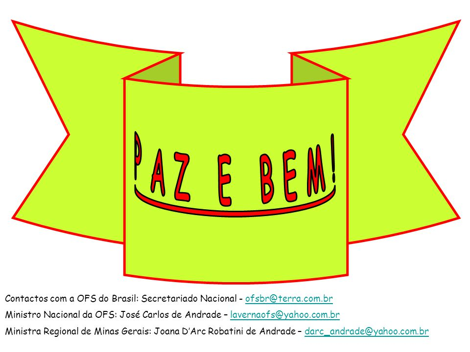 P A Z E B E M ! Contactos com a OFS do Brasil: Secretariado Nacional - ofsbr@terra.com.br.