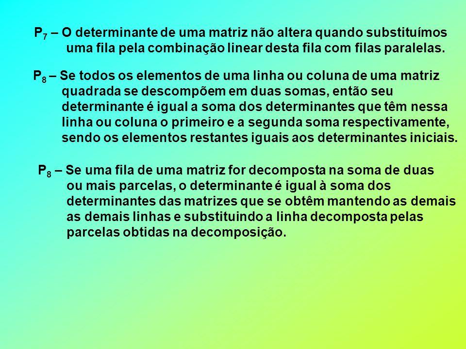 P7 – O determinante de uma matriz não altera quando substituímos