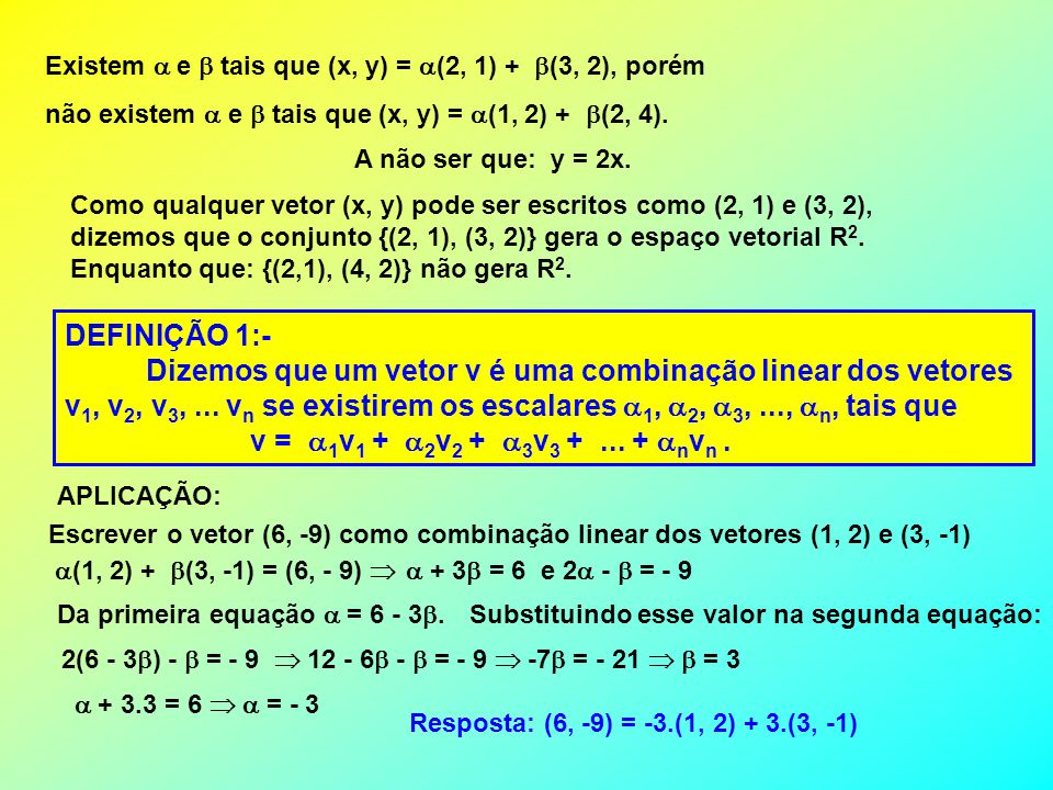 Dizemos que um vetor v é uma combinação linear dos vetores