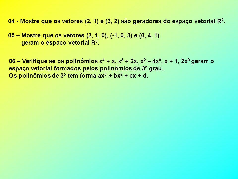 04 - Mostre que os vetores (2, 1) e (3, 2) são geradores do espaço vetorial R2.