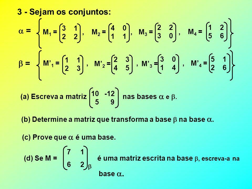 3 - Sejam os conjuntos:  =  = 3 1 2 2 4 0 1 1 3 0 1 2 5 6 M1 = , , ,
