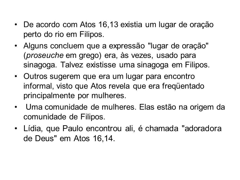 De acordo com Atos 16,13 existia um lugar de oração perto do rio em Filipos.