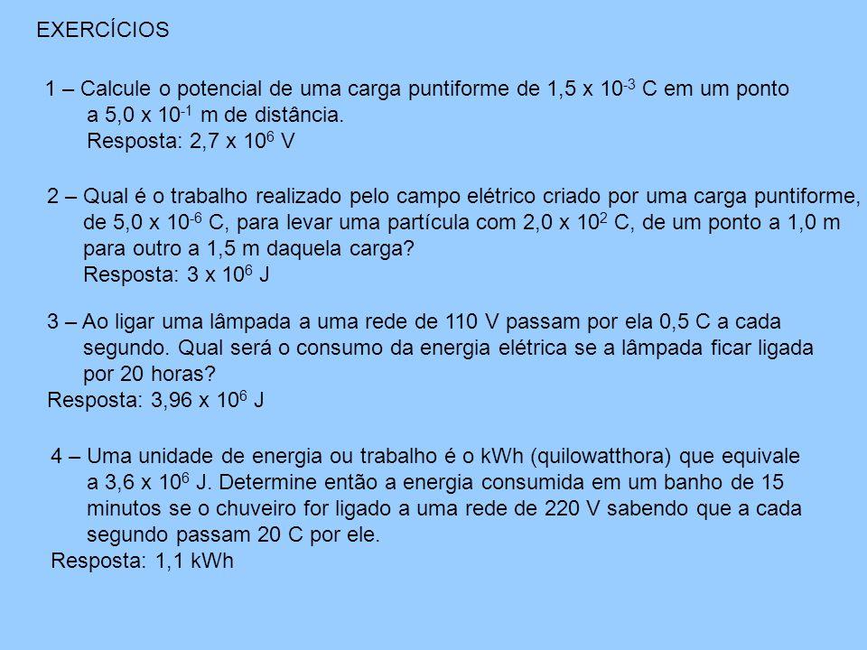 EXERCÍCIOS 1 – Calcule o potencial de uma carga puntiforme de 1,5 x 10-3 C em um ponto. a 5,0 x 10-1 m de distância.