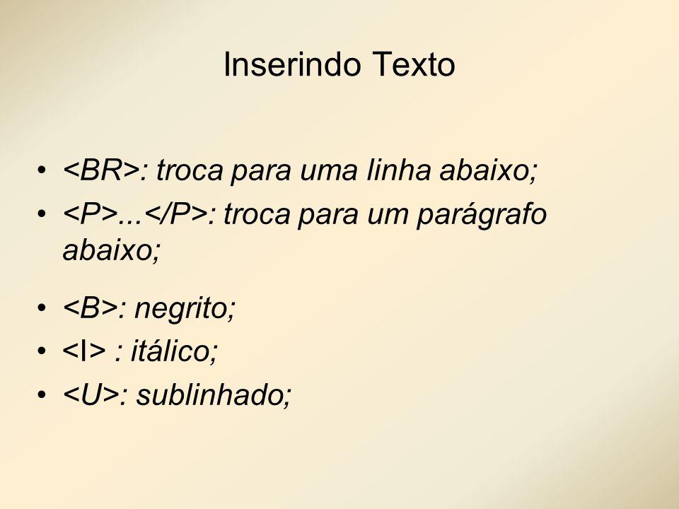 Inserindo Texto <BR>: troca para uma linha abaixo;