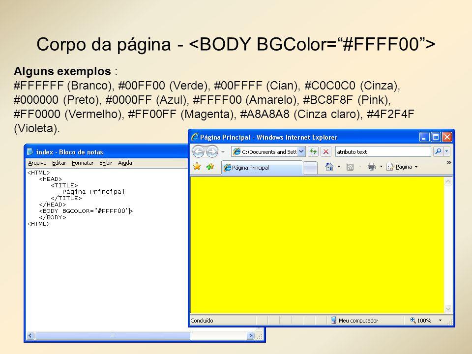 Corpo da página - <BODY BGColor= #FFFF00 >