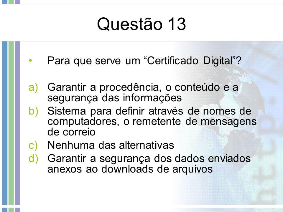 Questão 13 Para que serve um Certificado Digital