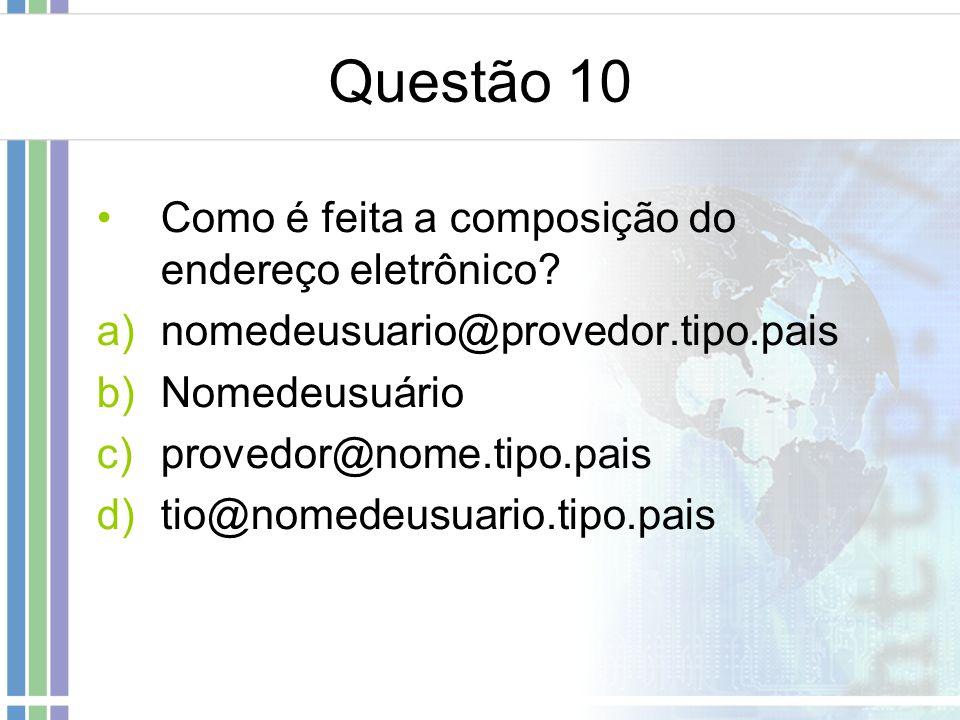 Questão 10 Como é feita a composição do endereço eletrônico