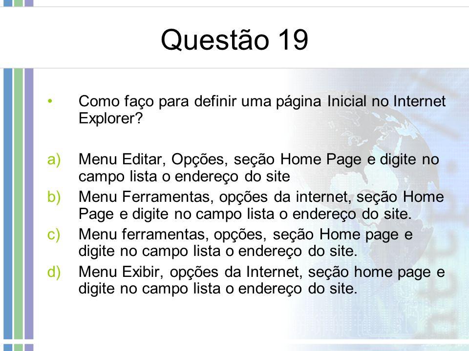 Questão 19 Como faço para definir uma página Inicial no Internet Explorer