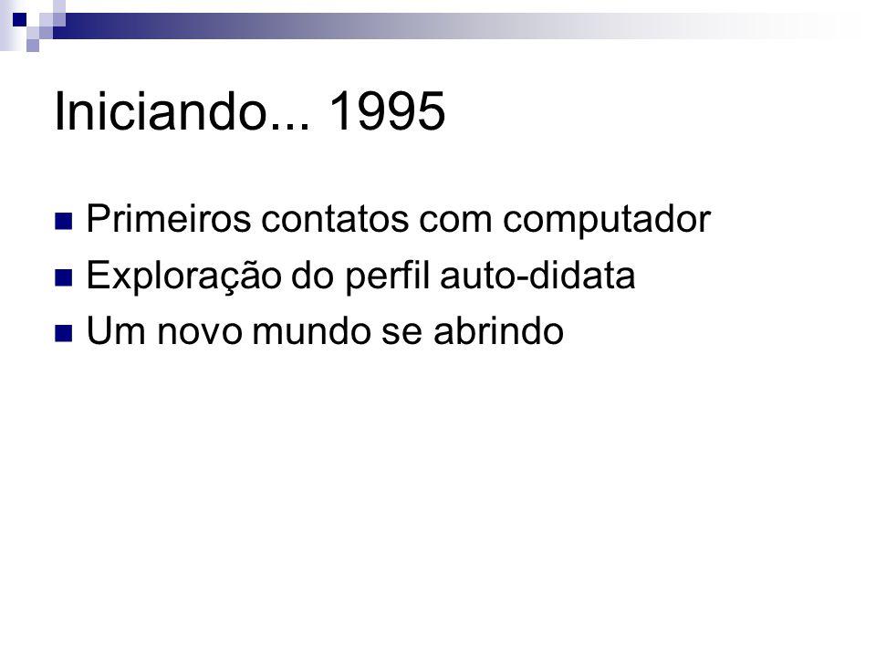Iniciando... 1995 Primeiros contatos com computador