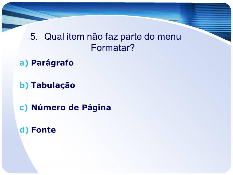 Qual item não faz parte do menu Formatar