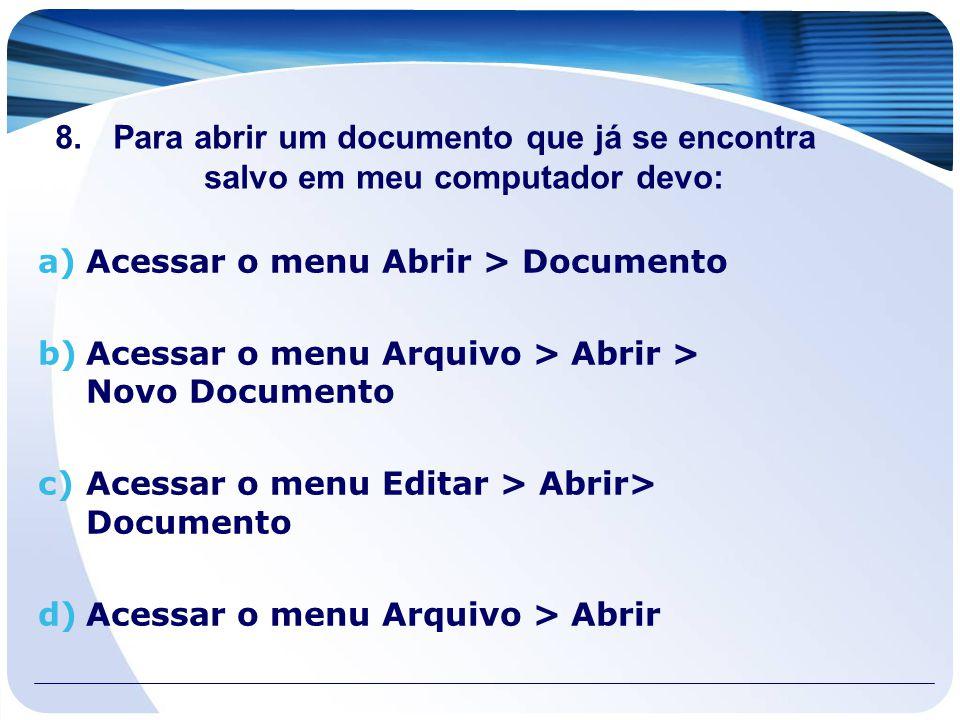 Para abrir um documento que já se encontra salvo em meu computador devo: