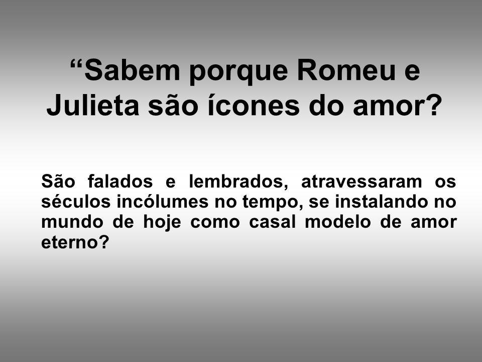 Sabem porque Romeu e Julieta são ícones do amor