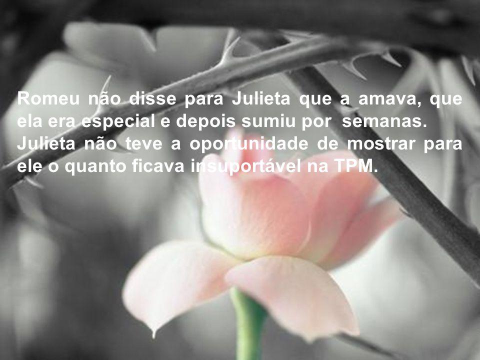 Romeu não disse para Julieta que a amava, que ela era especial e depois sumiu por semanas.
