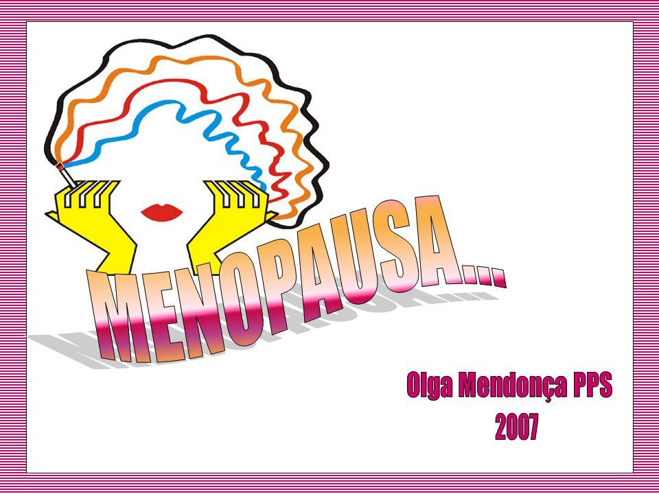 MENOPAUSA... Olga Mendonça PPS 2007