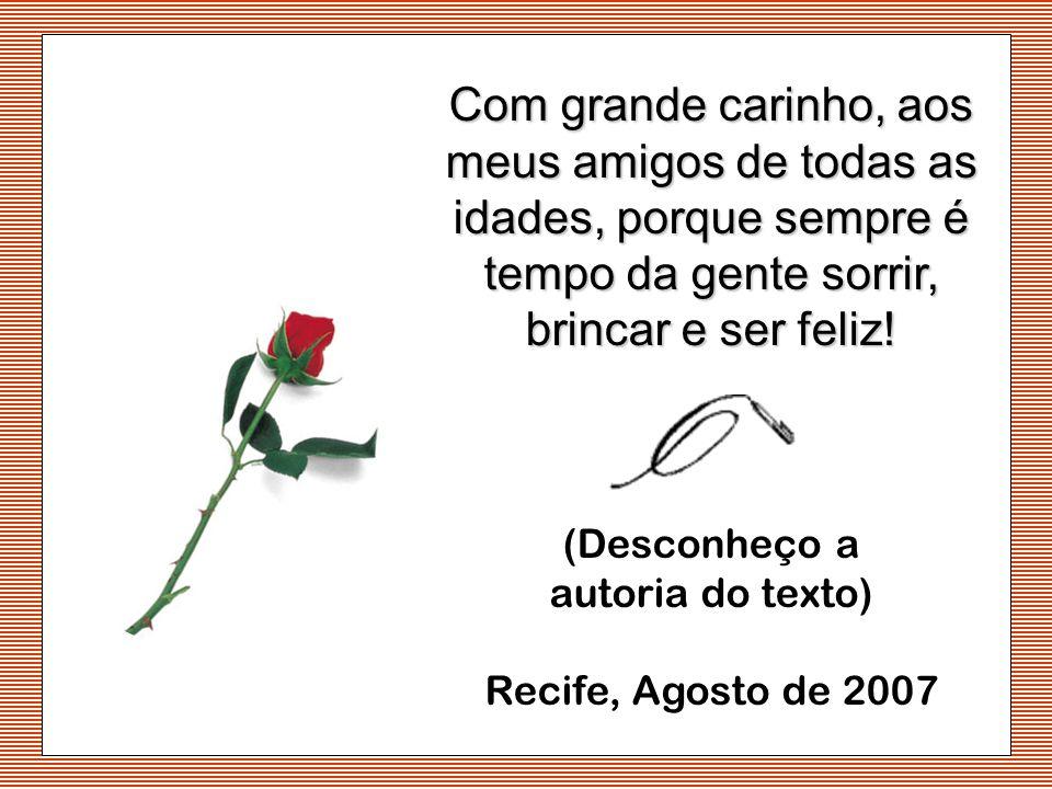 Com grande carinho, aos meus amigos de todas as idades, porque sempre é tempo da gente sorrir, brincar e ser feliz!
