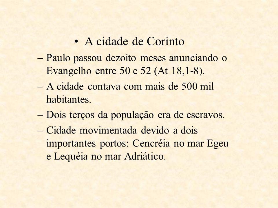 A cidade de Corinto Paulo passou dezoito meses anunciando o Evangelho entre 50 e 52 (At 18,1-8). A cidade contava com mais de 500 mil habitantes.