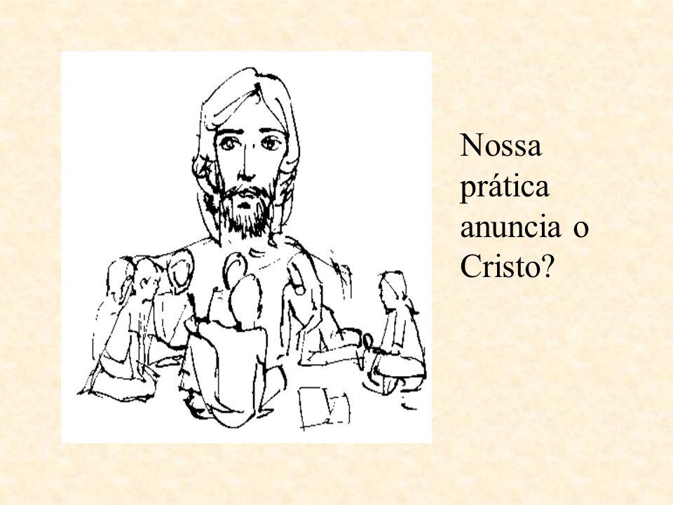 Nossa prática anuncia o Cristo