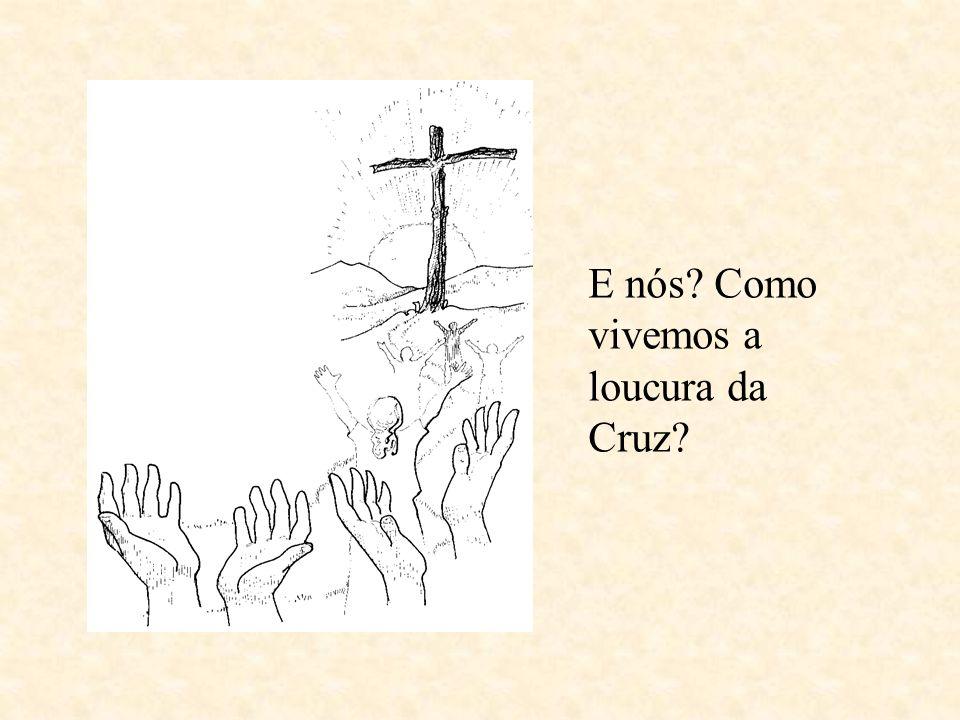 E nós Como vivemos a loucura da Cruz
