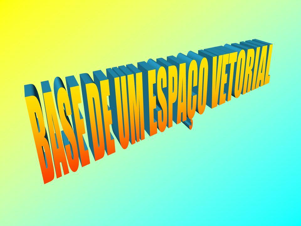 BASE DE UM ESPAÇO VETORIAL