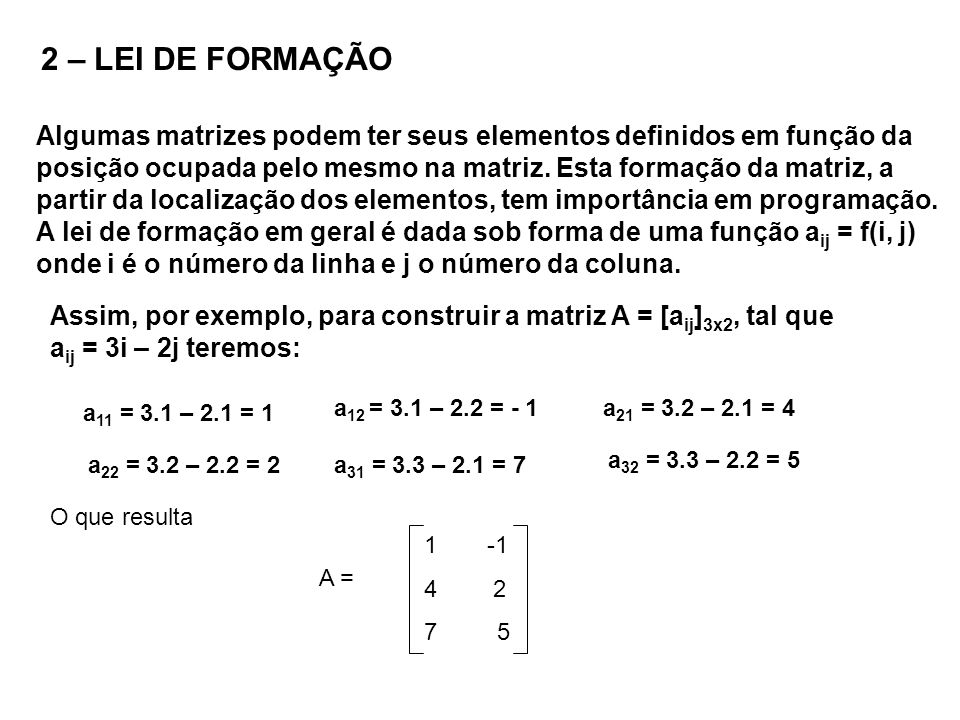2 – LEI DE FORMAÇÃO Algumas matrizes podem ter seus elementos definidos em função da.