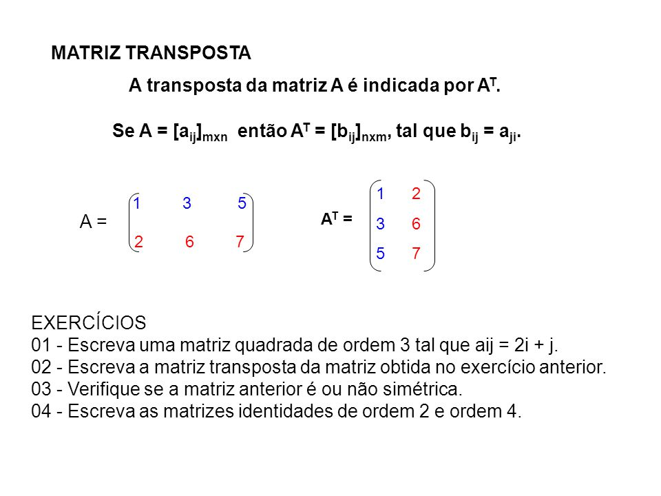A transposta da matriz A é indicada por AT.