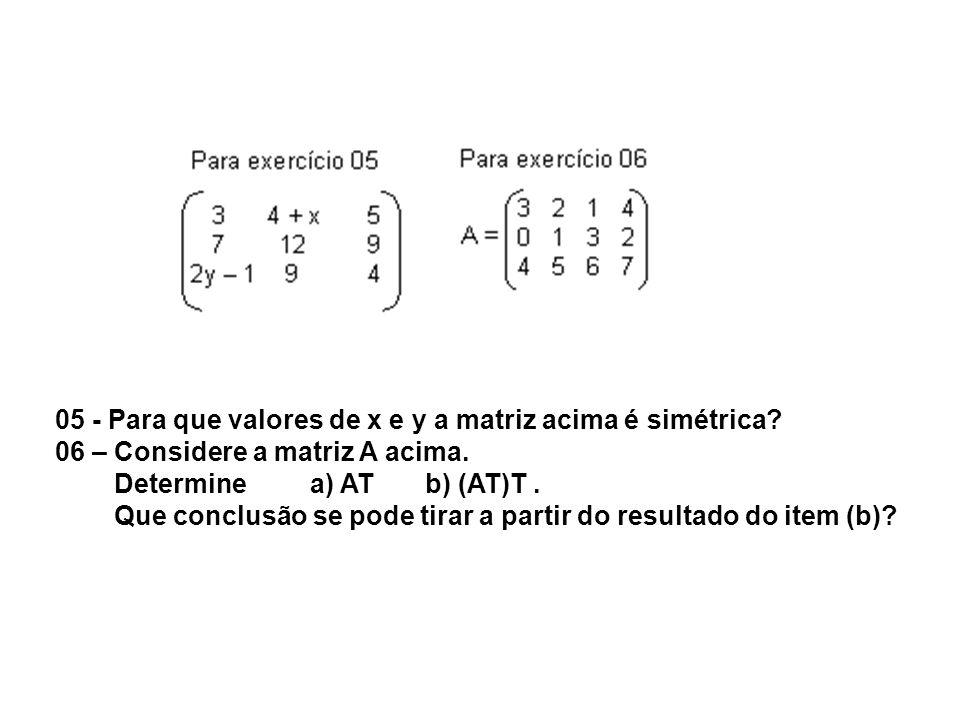 05 - Para que valores de x e y a matriz acima é simétrica
