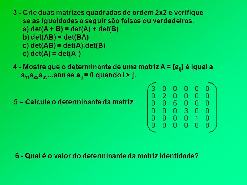 3 - Crie duas matrizes quadradas de ordem 2x2 e verifique
