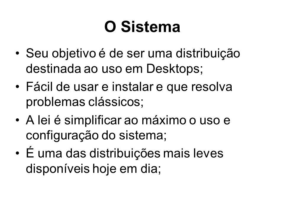 O Sistema Seu objetivo é de ser uma distribuição destinada ao uso em Desktops; Fácil de usar e instalar e que resolva problemas clássicos;