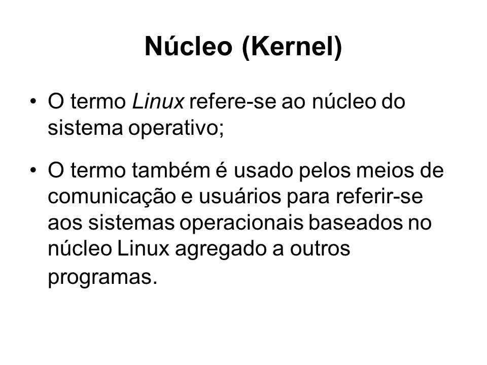 Núcleo (Kernel) O termo Linux refere-se ao núcleo do sistema operativo;