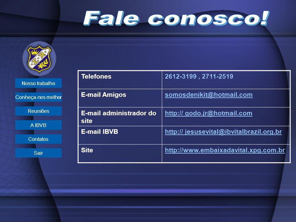 Fale conosco! Telefones 2612-3199 , 2711-2519 E-mail Amigos
