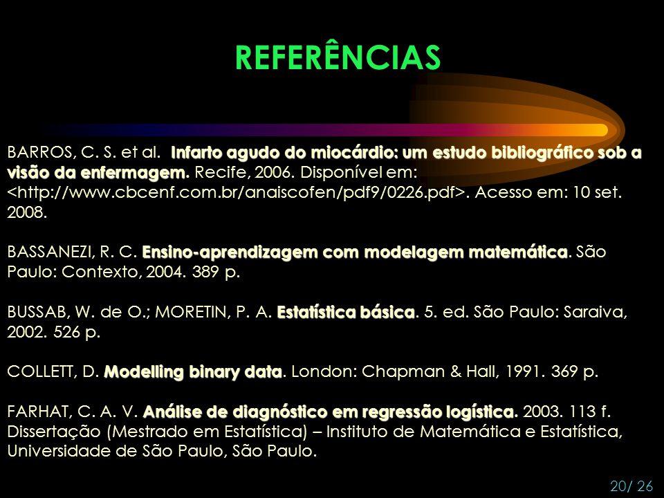 REFERÊNCIAS BARROS, C. S. et al. Infarto agudo do miocárdio: um estudo bibliográfico sob a visão da enfermagem. Recife, 2006. Disponível em: