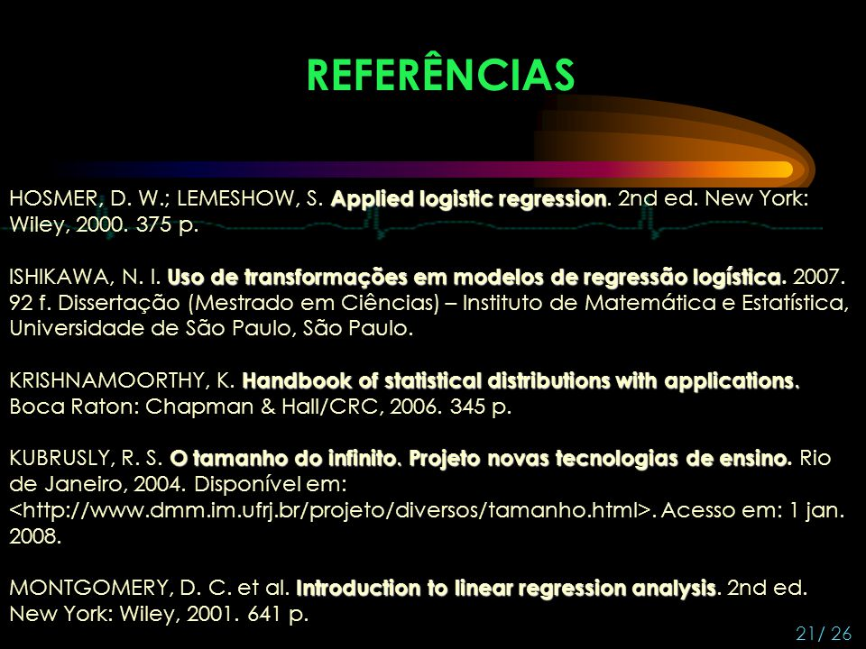 REFERÊNCIAS HOSMER, D. W.; LEMESHOW, S. Applied logistic regression. 2nd ed. New York: Wiley, 2000. 375 p.