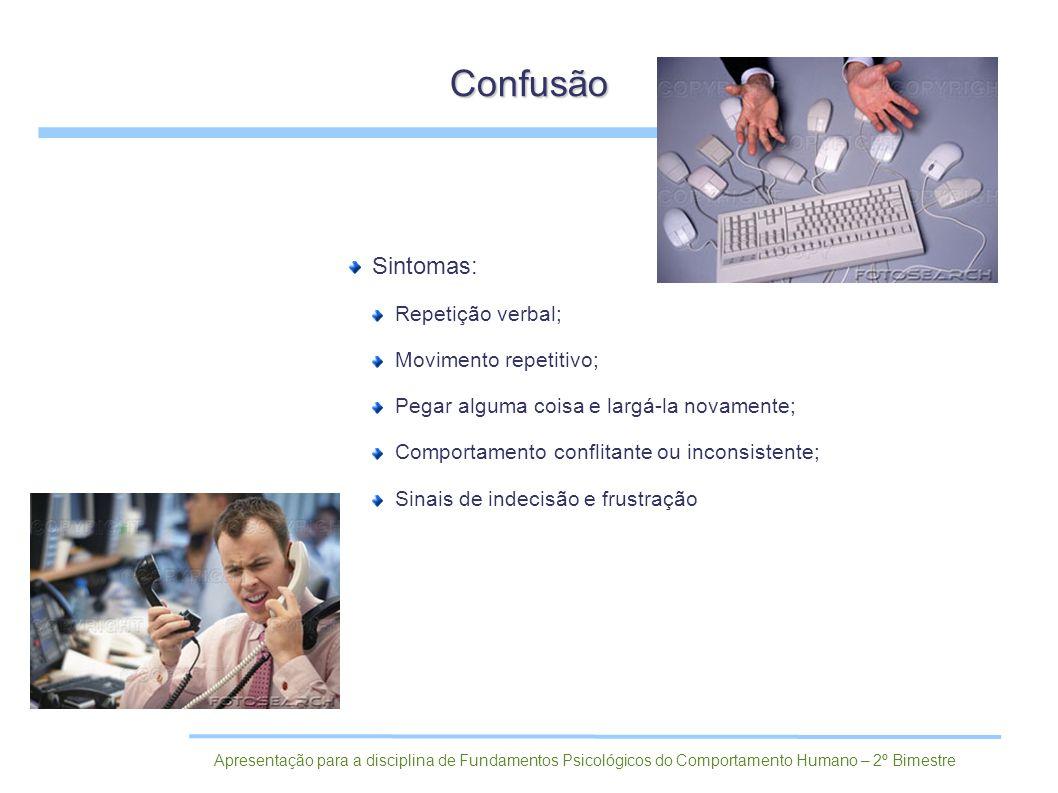 Confusão Sintomas: Repetição verbal; Movimento repetitivo;