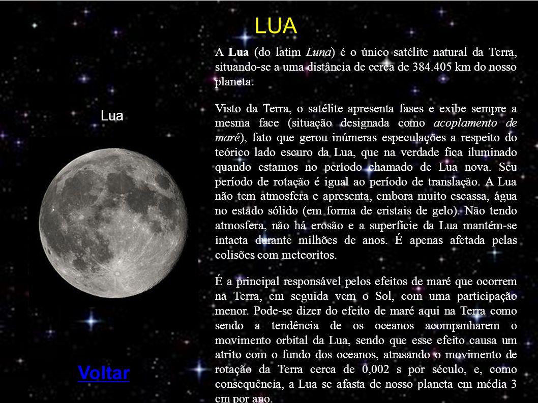 LUA A Lua (do latim Luna) é o único satélite natural da Terra, situando-se a uma distância de cerca de 384.405 km do nosso planeta.