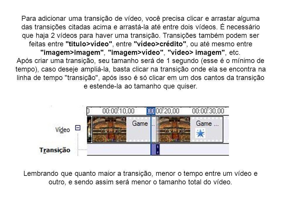 Para adicionar uma transição de vídeo, você precisa clicar e arrastar alguma das transições citadas acima e arrastá-la até entre dois vídeos. É necessário que haja 2 vídeos para haver uma transição. Transições também podem ser feitas entre titulo>vídeo , entre vídeo>crédito , ou até mesmo entre imagem>imagem , imagem>vídeo , vídeo> imagem , etc. Após criar uma transição, seu tamanho será de 1 segundo (esse é o mínimo de tempo), caso deseje ampliá-la, basta clicar na transição onde ela se encontra na linha de tempo transição , após isso é só clicar em um dos cantos da transição e estende-la ao tamanho que quiser.